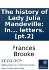 The History Of Lady Julia Mandeville In Two Volumes By The Translator Of Lady Catesbys Letters Pt2