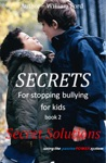 Secret For Stopping Bullying Book 2 - Secret Solutions