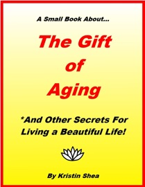 The Gift Of Aging And Other Secrets For Living A Beautiful Life