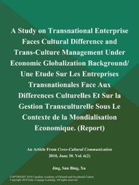 A STUDY ON TRANSNATIONAL ENTERPRISE FACES CULTURAL DIFFERENCE AND TRANS-CULTURE MANAGEMENT UNDER ECONOMIC GLOBALIZATION BACKGROUND/ UNE ETUDE SUR LES ENTREPRISES TRANSNATIONALES FACE AUX DIFFERENCES CULTURELLES ET SUR LA GESTION TRANSCULTURELLE SOUS LE CO