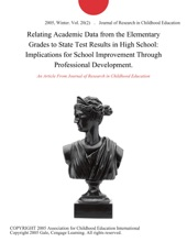 Relating Academic Data from the Elementary Grades to State Test Results in High School: Implications for School Improvement Through Professional Development.