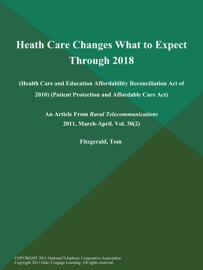 HEATH CARE CHANGES WHAT TO EXPECT THROUGH 2018 (HEALTH CARE AND EDUCATION AFFORDABILITY RECONCILIATION ACT OF 2010) (PATIENT PROTECTION AND AFFORDABLE CARE ACT)