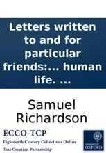 Letters written to and for particular friends: on the most important occasions. Directing not only the requisite style and forms to be observed in writing familiar letters; but how to think and act justly and prudently, in the common concerns of human li