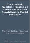 The Academic Questions Treatise De Finibus And Tusculan Disputations In English Translation