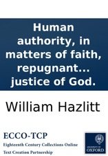 Human Authority In Matters Of Faith Repugnant To Christianity  Human Authority In Matters Of Faith Repugnant To Christianity  Illustrated In Two Discourses