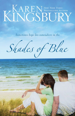Karen Kingsbury - Shades of Blue book