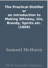 The Practical Distiller Or An Introduction To Making Whiskey Gin Brandy Spirits Etc 1809