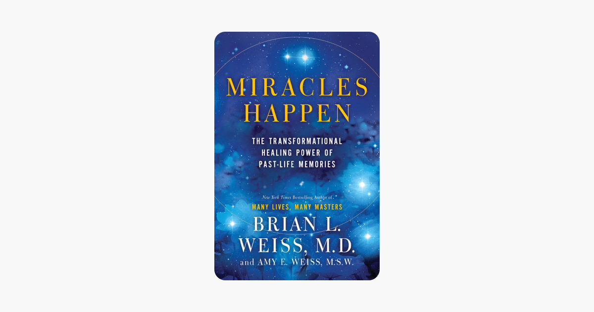 Miracles Happen - Brian L. Weiss & Amy E. Weiss