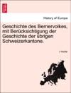 Geschichte Des Bernervolkes Mit Bercksichtigung Der Geschichte Der Brigen Schweizerkantone Erster Theil