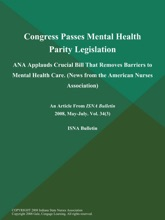 Congress Passes Mental Health Parity Legislation: ANA Applauds Crucial Bill That Removes Barriers to Mental Health Care (News from the American Nurses Association)