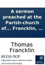 A Sermon Preached At The Parish-church Of St. Anne, Westminster: On Thursday, May The 10th, 1758. Before The Governors Of The Middlesex-Hospital, ... By Thomas Francklin, ...