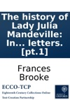 The History Of Lady Julia Mandeville In Two Volumes By The Translator Of Lady Catesbys Letters Pt1