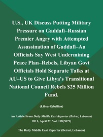 U.S., UK DISCUSS PUTTING MILITARY PRESSURE ON GADDAFI--RUSSIAN PREMIER ANGRY WITH ATTEMPTED ASSASSINATION OF GADDAFI--AU OFFICIALS SAY WEST UNDERMINING PEACE PLAN--REBELS, LIBYAN GOVT OFFICIALS HOLD SEPARATE TALKS AT AU--US TO GIVE LIBYAS TRANSITIONAL NAT