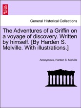 The Adventures Of A Griffin On A Voyage Of Discovery. Written By Himself. [By Harden S. Melville. With Illustrations.]