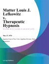 Matter Louis J Lefkowitz V Therapeutic Hypnosis