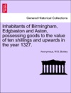 Inhabitants Of Birmingham Edgbaston And Aston Possessing Goods To The Value Of Ten Shillings And Upwards In The Year 1327