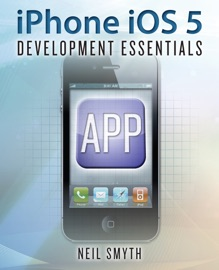 iPhone iOS 5 Development Essentials - Neil Smyth