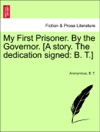 My First Prisoner By The Governor A Story The Dedication Signed B T