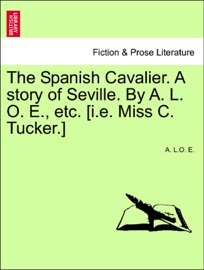 The Spanish Cavalier A Story Of Seville By A L O E Etc I E Miss C Tucker