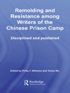 Remolding And Resistance Among Writers Of The Chinese Prison Camp