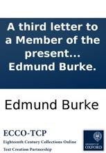 A Third Letter To A Member Of The Present Parliament: On The Proposals For Peace With The Regicide Directory Of France. By The Late Right Hon. Edmund Burke.