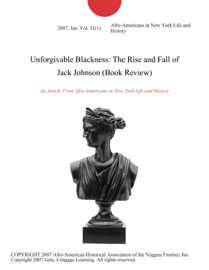 UNFORGIVABLE BLACKNESS: THE RISE AND FALL OF JACK JOHNSON (BOOK REVIEW)