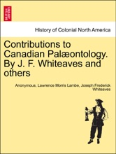 Contributions To Canadian Palæontology. By J. F. Whiteaves And Others Vol. II. Part I.