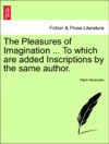The Pleasures Of Imagination  To Which Are Added Inscriptions By The Same Author