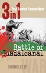 Battle Of Guadalcanal 3-in-1 True Combat Compendium