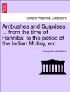 Ambushes And Surprises  From The Time Of Hannibal To The Period Of The Indian Mutiny Etc