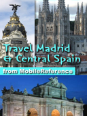 Madrid and Central Spain: Castile-La Mancha, Castile-Leon and Extremadura: Illustrated Travel Guide, Phrasebook & Maps (Mobi Travel)