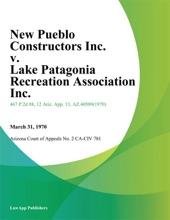 New Pueblo Constructors Inc. V. Lake Patagonia Recreation Association Inc.