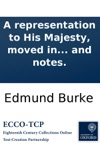 A Representation To His Majesty Moved In The House Of Commons By The Right Honourable Edmund Burke And Seconded By The Right Honourable William Windham On Monday June 14 1784 And Negatived With A Preface And Notes