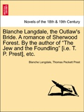 """Blanche Langdale, The Outlaw's Bride. A Romance Of Sherwood Forest. By The Author Of """"The Jew And The Foundling"""" [i.e. T. P. Prest], Etc."""