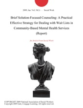 Brief Solution-Focused Counseling: A Practical Effective Strategy For Dealing With Wait Lists In Community-Based Mental Health Services (Report)