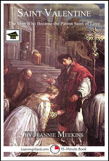 Saint Valentine: The Man Who Became the Patron Saint of Love: Educational  Version by Jeannie Meekins on Apple Books