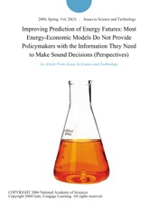 Download and Read Online Improving Prediction of Energy Futures: Most Energy-Economic Models Do Not Provide Policymakers with the Information They Need to Make Sound Decisions (Perspectives)