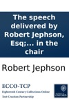 The Speech Delivered By Robert Jephson Esq On The 11th Of February 1774 In The Debate On The Committing Heads Of A Bill For The Better Encouragement Of Persons Professing The Popish Religion To Become Protestants And For The Further Improvement Of