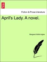 April's Lady. A Novel. Vol. III.