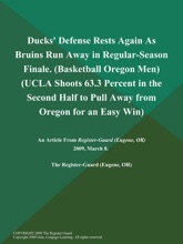 Ducks' Defense Rests Again As Bruins Run Away in Regular-Season Finale (Basketball Oregon Men) (UCLA Shoots 63.3 Percent in the Second Half to Pull Away from Oregon for an Easy Win)