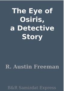 The Eye of Osiris, a Detective Story