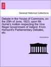 Debate In The House Of Commons On The 25th Of June 1823 Upon Mr Humes Motion Respecting The Vice Regal Government Of Ireland From Hansards Parliamentary Debates Etc