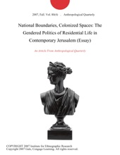 National Boundaries, Colonized Spaces: The Gendered Politics of Residential Life in Contemporary Jerusalem (Essay)