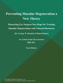 Preventing Macular Degeneration A New Theory Pioneering Eye Surgeon Sees Hope For Treating Macular Degeneration With Natural Hormones Dr George W Rozakis Clinical Report