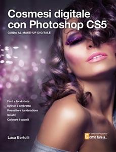 Cosmesi digitale con Photoshop CS5 da Luca Bertolli