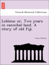 Loloma Or Two Years In Cannibal-land A Story Of Old Fiji
