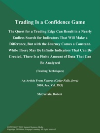 TRADING IS A CONFIDENCE GAME; THE QUEST FOR A TRADING EDGE CAN RESULT IN A NEARLY ENDLESS SEARCH FOR INDICATORS THAT WILL MAKE A DIFFERENCE, BUT WITH THE JOURNEY COMES A CONSTANT. WHILE THERE MAY BE INFINITE INDICATORS THAT CAN BE CREATED, THERE IS A FINI