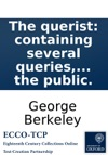 The Querist Containing Several Queries Proposed To The Consideration Of The Public
