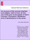 An Account Of The Several Charities And Estates Held In Trust For The Use Of The Poor In The Parish Of Saint Leonard Shoreditch Middlesex And Of Benefactions To The Same