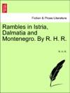 Rambles In Istria Dalmatia And Montenegro By R H R